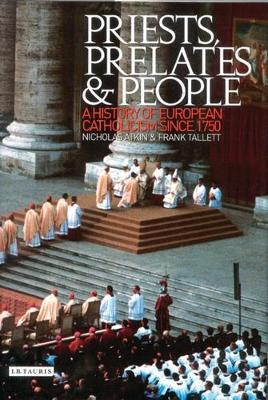 Priests, Prelates and People: A History of European Catholicism, 1750 to the Present - International Library of Historical Studies v. 28 (Hardback)