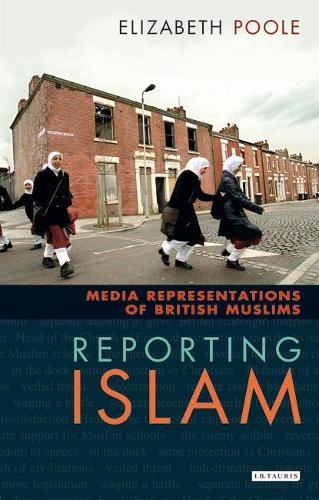 Reporting Islam: Media Representations of British Muslims (Paperback)