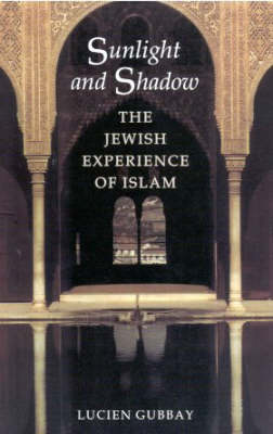 Sunlight and Shadow: The Jewish Experience of Islam (Hardback)