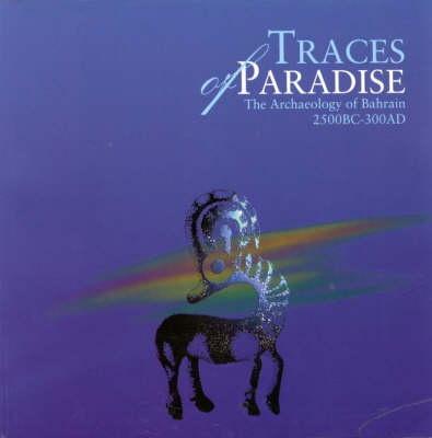 Traces of Paradise: The Archaeology of Bahrain, 2500bc-300ad (Paperback)