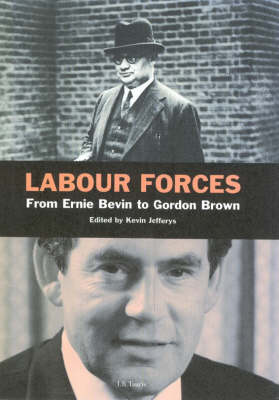 Labour Forces: From Ernie Bevin to Gordon Brown (Hardback)