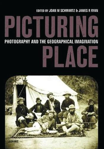 Picturing Place: Photography and the Geographical Imagination - International Library of Human Geography v. 5 (Paperback)