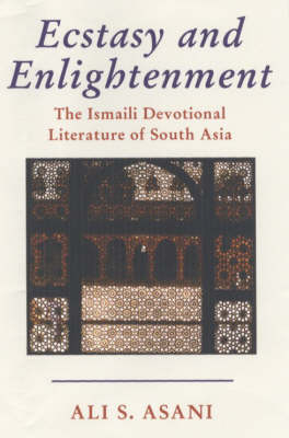 Ecstasy and Enlightenment: The Ismaili Devotional Literature of South Asia - Ismaili Heritage Series v. 6 (Hardback)