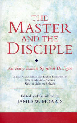 The Master and the Disciple: An Early Islamic Spiritual Dialogue - Ismaili Texts and Translations v. 3 (Hardback)