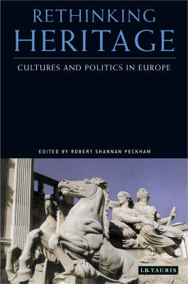 Rethinking Heritage: Cultures and Politics in Europe (Hardback)