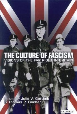 The Culture of Fascism: Visions of the Far Right in Britain (Hardback)