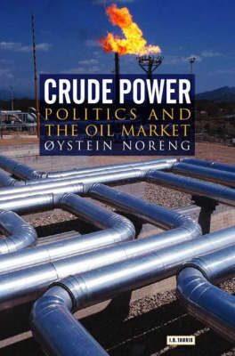 Crude Power: Politics and the Oil Market - Library of International Relations v. 21 (Hardback)
