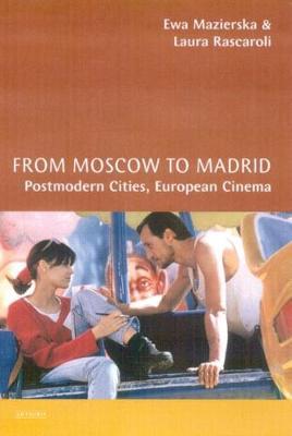 From Moscow to Madrid: Postmodern Cities, European Cinema (Hardback)