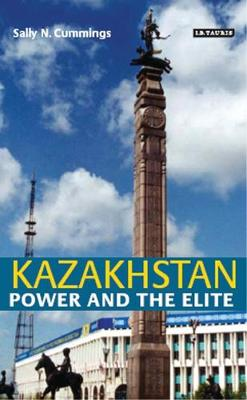 Kazakhstan: Power and the Elite (Hardback)
