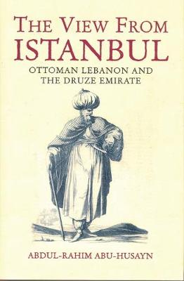 The View from Istanbul: Ottoman Lebanon and the Druze Emirate (Hardback)