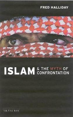 Islam and the Myth of Confrontation: Religion and Politics in the Middle East (Paperback)