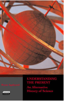 Understanding the Present: An Alternative History of Science (Paperback)