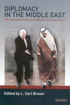 Diplomacy in the Middle East: The International Relations of Regional and Outside Powers - Library of International Relations v. 18 (Paperback)