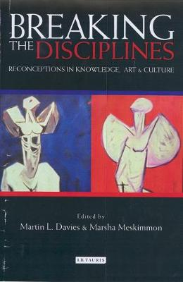 Breaking the Disciplines: Reconceptions in Culture, Knowledge and Art (Hardback)