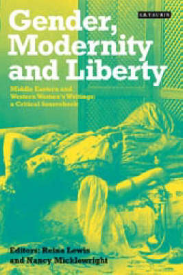 Gender, Modernity and Liberty: Middle Eastern and Western Women's Writings, a Critical Sourcebook (Paperback)