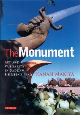 The Monument: Art and Vulgarity in Saddam Hussein's Iraq (Paperback)