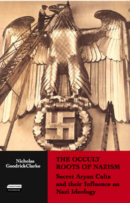 The Occult Roots of Nazism: Secret Aryan Cults and Their Influence on Nazi Ideology (Paperback)