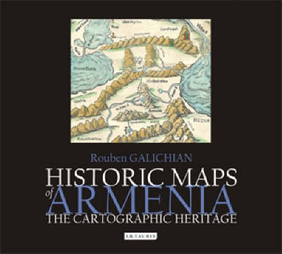 Historic Maps of Armenia: The Cartographic Heritage (Hardback)