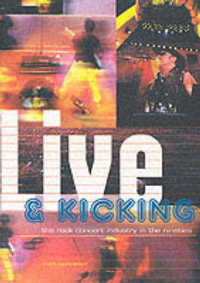 Live and Kicking: The Rock Concert Industry in the Nineties (Paperback)