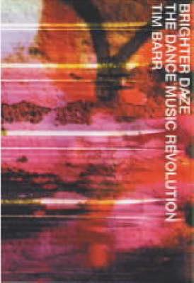 Brighter Daze: The Dance Music Revolution (Paperback)