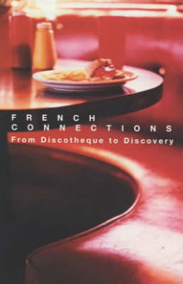 French Connections: From Discotheque to Discovery (Paperback)