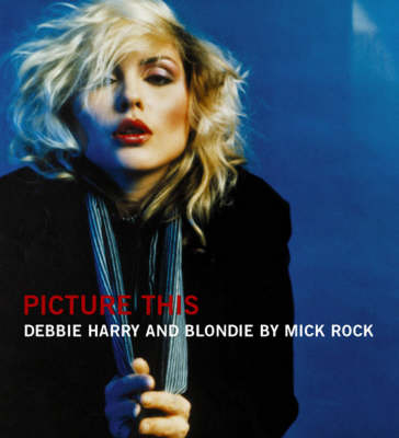 Picture This: The Many Faces of Blondie (Hardback)