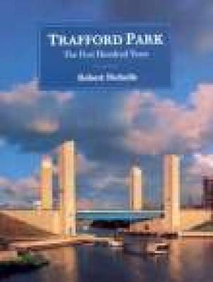Trafford Park: The First Hundred Years (Hardback)