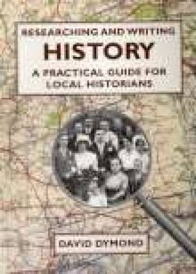 Researching and Writing History: A Practical Guide for Local Historians (Paperback)