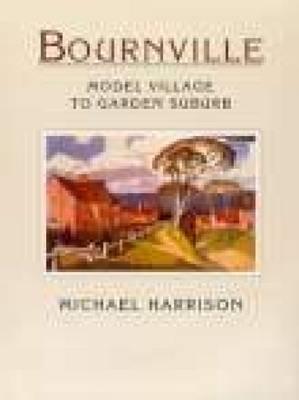 Bournville, Birmingham: Model Village to Garden Suburb (Paperback)