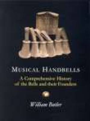 Musical Handbells: A Comprehensive History of the Bells and their Founders (Paperback)
