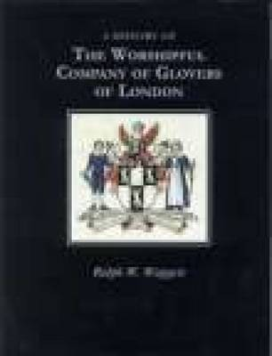 A History of the Worshipful Company of Glovers of London (Paperback)