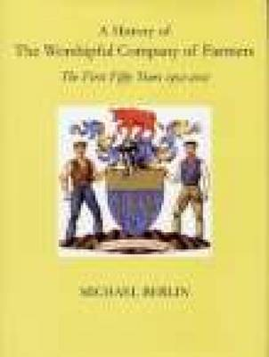 A History of the Worshipful Company of Farmers: 1952-2002 (Paperback)