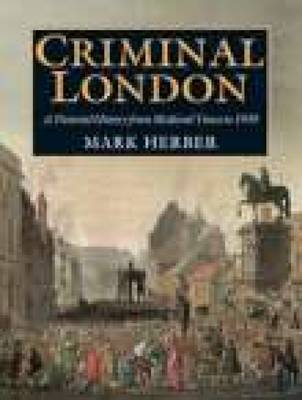 Criminal London: A Pictorial History from Medieval Times to 1939 (Paperback)