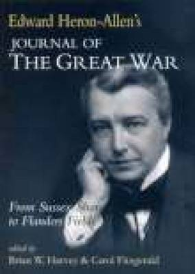 Edward Heron-Allen's Journal of the Great War: From Sussex Shore to Flanders Fields (Paperback)