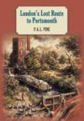 London's Lost Route To Portsmouth (paperback) (Hardback)