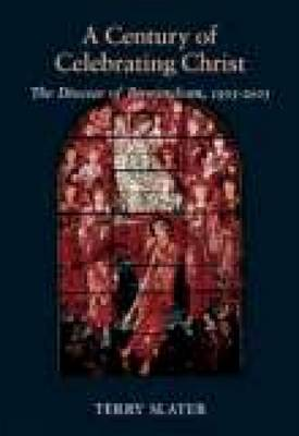A Century of Celebrating Christ: The Diocese of Birmigham, 1905-2005 (Paperback)