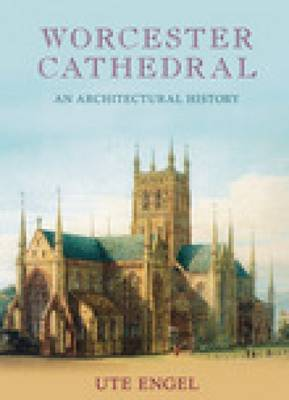 Worcester Cathedral An Architectural History (Hardback)