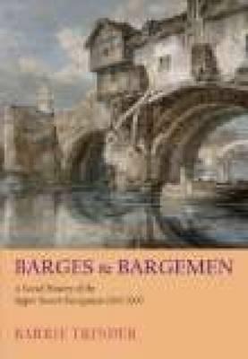 Barges & Bargemen (hardback): A Social History of the Upper Severn Navigation 1600-1900 (Hardback)