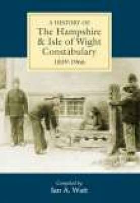 A History of Hampshire & Isle of Wight Constabulary 1839-1966 (Paperback)