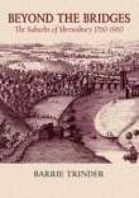Beyond The Bridges: The Suburbs of Shrewsbury 1760-1960 (Hardback)