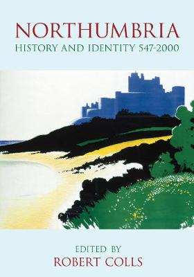 Northumbria History and Identity 547-2000 (Hardback)