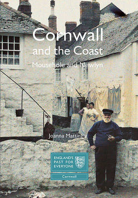 Cornwall and the Coast: Mousehole and Newlyn: England's Past for Everyone (Paperback)