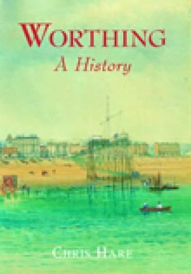 Worthing A History (Hardback)