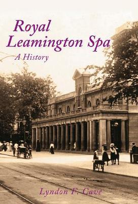Royal Leamington Spa A History (Hardback)