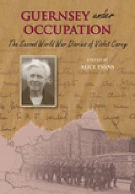 The Second World War Diaries of Violet Carey: Guernsey Under Occupation (Paperback)