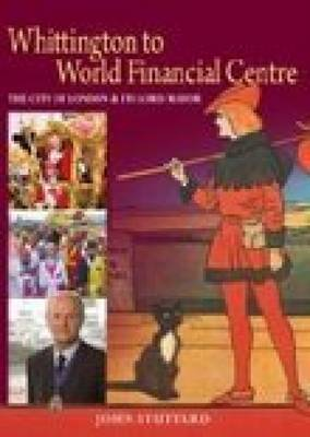 The City of London & Its Lord Mayor: Whittington to World Financial Centre (Hardback)