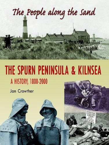 The People Along the Sand: The Spurn Peninsula & Kilnsea, A History 1800-2000 (Paperback)