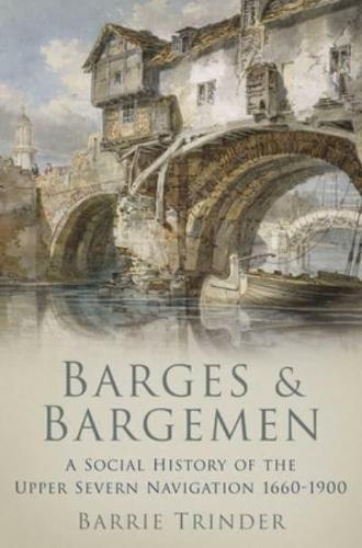 Barges and Bargemen: A Social History of the Upper Severn Navigation 1660-1900 (Paperback)