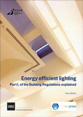 Energy Efficient Lighting: Part L of the Building Regulations Explained - BR No. 430 (Paperback)