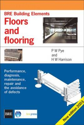 Floors and Flooring: Performance, Diagnosis, Maintenance, Repair and the Avoidance of Defects (BRE Building Elements Series) (BR 460) (Paperback)